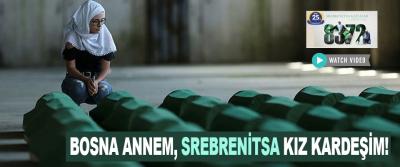 Bosna annem, Srebrenitsa kız kardeşim!