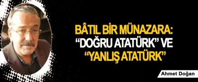"""Bâtıl bir münazara: """"Doğru Atatürk"""" ve """"Yanlış Atatürk"""""""