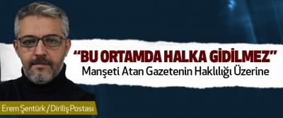 """""""Bu Ortamda Halka Gidilmez"""" Manşeti Atan Gazetenin Haklılığı Üzerine"""