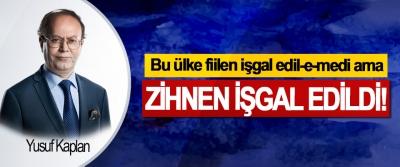 Bu ülke fiilen işgal edil-e-medi ama  Zihnen işgal edildi!
