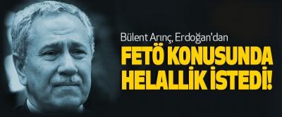 Bülent Arınç, Erdoğan'dan  Fetö konusunda helallik istedi!