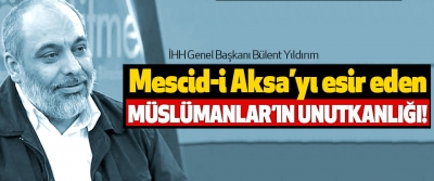 Bülent Yıldırım: Mescid-i aksa'yı esir eden müslümanlar'ın unutkanlığı!