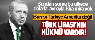 Burası Türkiye Amerika değil, Türk Lirası'nın hükmü vardır!