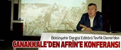 Bütünşehir Dergisi Editörü Tevfik Demir'den Çanakkale'den Afrin'e Konferansı