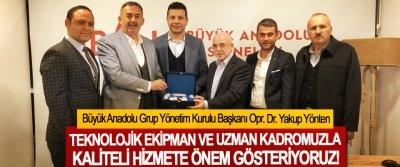 Büyük Anadolu Grup Yönetim Kurulu Başkanı Opr. Dr. Yakup Yönten:Teknolojik ekipman ve uzman kadromuzla kaliteli hizmete önem gösteriyoruz!