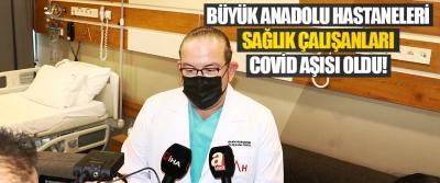 Büyük Anadolu Hastaneleri Sağlık Çalışanları Covid Aşısı Oldu!