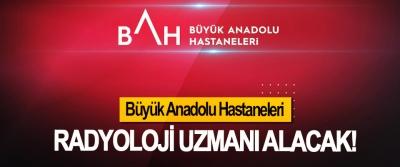 Büyük Anadolu Hastaneleri Radyoloji uzmanı alacak!