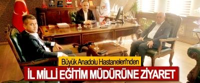 Büyük Anadolu Hastaneleri'nden İl Milli Eğitim Müdürüne Ziyaret