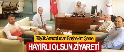 Büyük Anadolu'dan Başhekim Şen'e Hayırlı Olsun Ziyareti