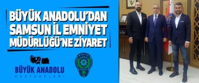 Büyük Anadolu'dan Samsun İl Emniyet Müdürlüğü'ne Ziyaret