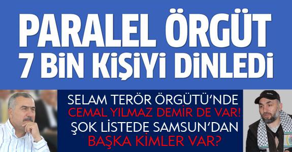 SELAM TERÖR ÖRGÜTÜ'NDE SAMSUN'DAN CEMAL YILMAZ DEMİR DE VAR!