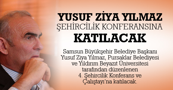 Yusuf Ziya Yılmaz Ankara'da Şehircilik Konferansına katılacak
