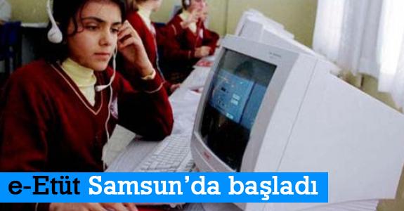 e- Etüt Samsun'da başladı