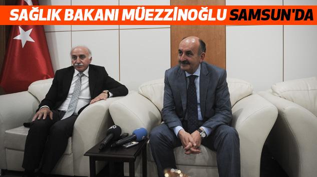 Sağlık Bakanı Müezzinoğlu, Samsun'da