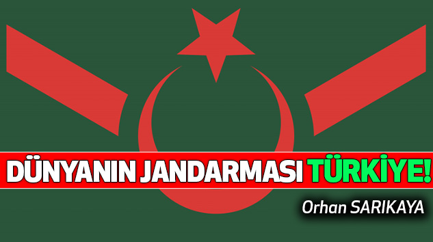 Dünyanın Jandarması Türkiye!