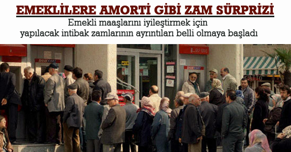 Emeklilere Amorti Gibi Zam Sürprizi
