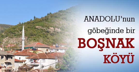 Anadolu'nun göbeğindeki Boşnak köyü