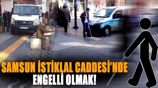Samsun İstiklal Caddesi'nde Engelli Olmak!