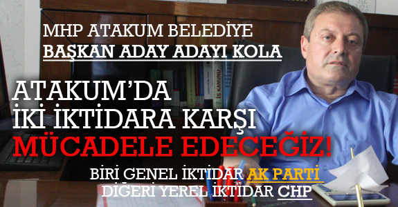 MHP ATAKUM'DA İKİ İKTİDARA KARŞI MÜCADELE VERECEK!