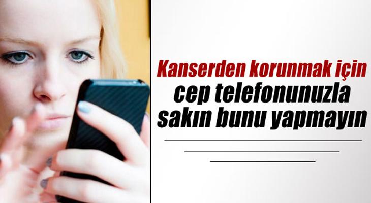 Kanserden korunmak için telefonu ilk çaldığında açmayın