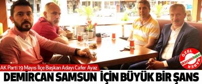 Cafer Ayaz: Ahmet Demircan Samsun  İçin Büyük Bir Şans