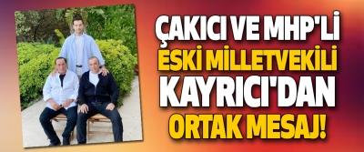 Çakıcı ve MHP'li Eski Milletvekili Kayrıcı'dan Ortak Mesaj!