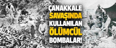 Çanakkale Savaşında Kullanılan Ölümcül Bombalar!