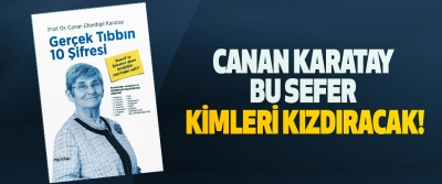 Canan Karatay bu sefer kimleri kızdıracak!
