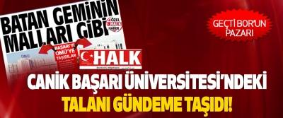 Halk gazetesi Canik Başarı Üniversitesi'ndeki Talanı Gündeme Taşıdı!