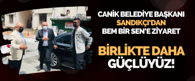 Canik Belediye Başkanı Sandıkçı'dan BEM BİR SEN'e Ziyaret