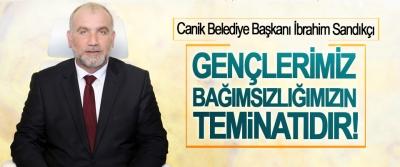 Canik Belediye Başkanı İbrahim Sandıkçı:Gençlerimiz bağımsızlığımızın teminatıdır!