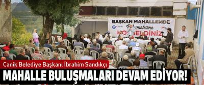 Canik Belediye Başkanı İbrahim Sandıkçı: Mahalle buluşmaları devam ediyor!