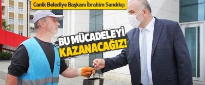 Canik Belediye Başkanı İbrahim Sandıkçı Bu Mücadeleyi Kazanacağız!