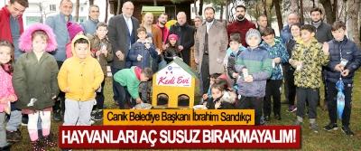 Canik Belediye Başkanı İbrahim Sandıkçı:Hayvanları aç susuz bırakmayalım!
