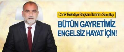 Canik Belediye Başkanı İbrahim Sandıkçı:Bütün gayretimiz engelsiz hayat için!