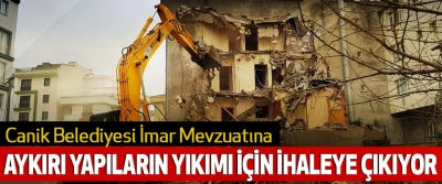 Canik Belediyesi  İmar Mevzuatına Aykırı Yapıların Yıkımı İçin İhaleye Çıkıyor