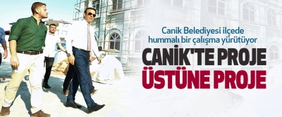 Canik'te Proje Üstüne Proje..