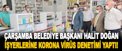 Çarşamba Belediye Başkanı Halit Doğan İşyerlerine Korona Virüs Denetimi Yaptı!