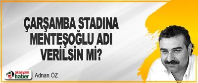 Çarşamba Stadına Menteşoğlu Adı Verilsin mi?