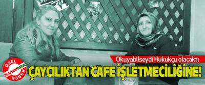 Çaycılıktan cafe işletmeciliğine!