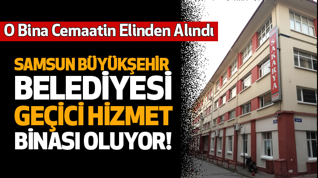 Samsun Büyükşehir Belediyesi Geçici Hizmet Binası Oluyor!