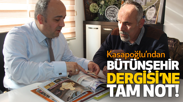 Kasapoğlu'ndan Bütünşehir Dergisi'ne Tam Not!