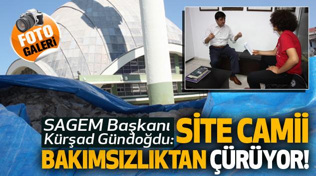 Kürşad Gündoğdu: Site camii bakımsızlıktan çürüyor!