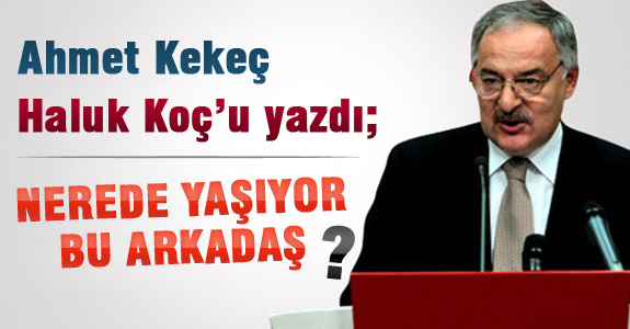 Ahmet Kekeç Haluk Koç'u yazdı ;