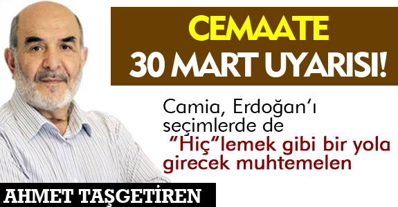 TAŞGETİREN'DEN CEMAATE 30 MART UYARISI!
