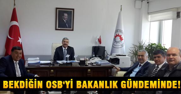 BEKDİĞİN OSB'Yİ BAKANLIK GÜNDEMİNDE!