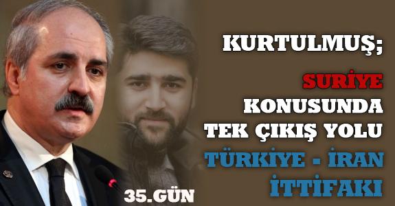 """Kurtulmuş; """" Suriye konusunda tek çıkış yolu Türkiye-İran ittifakı"""""""