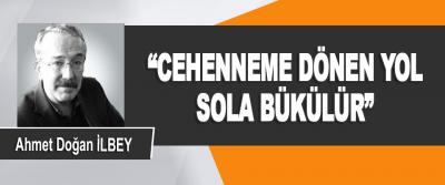 """""""Cehenneme Dönen Yol Sola Bükülür"""""""