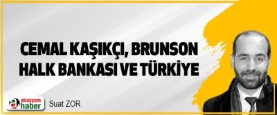 Cemal Kaşıkçı, Brunson, Halk Bankası Ve Türkiye