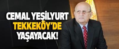 Cemal Yeşilyurt Tekkeköy'de Yaşayacak!